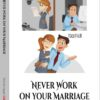 Never Work on your marriage