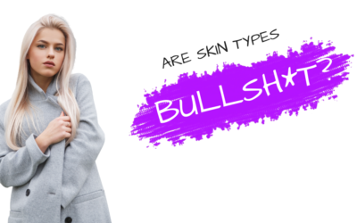 Are Skin Types Bulls**t?